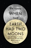 When the Earth Had Two Moons (eBook, ePUB)