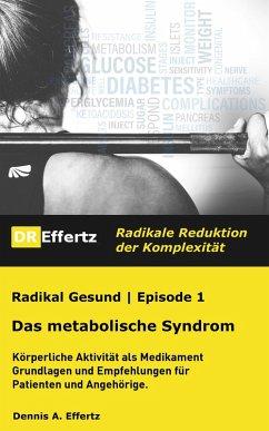 Radikal Gesund   Das metabolische Syndrom   Diabetes, Bluthochdruck, Cholesterin, Übergewicht (abnehmen) (eBook, ePUB) - Effertz, Dennis A.