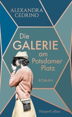 Die Galerie am Potsdamer Platz / Die Galeristinnen-Saga Bd.1 - Cedrino, Alexandra