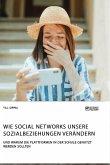 Wie Social Networks unsere Sozialbeziehungen verändern. Und warum die Plattformen in der Schule genutzt werden sollten
