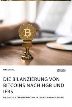 Die Bilanzierung von Bitcoins nach HGB und IFRS. Die digitale Transformation in der Rechnungslegung - Zdebel, René