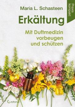 Erkältung - Mit Duftmedizin vorbeugen und schützen - Schasteen, Maria L.