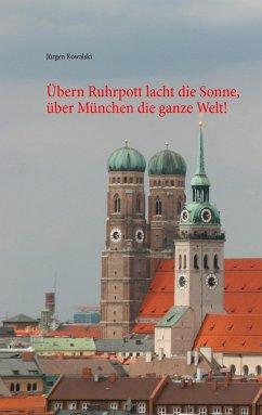 Übern Ruhrpott lacht die Sonne, über München die ganze Welt!
