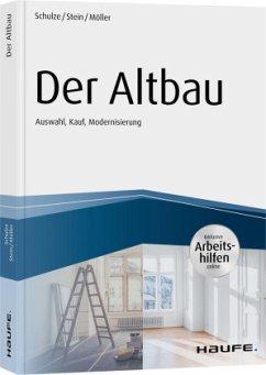 Der Altbau - inkl. Arbeitshilfen online Auswahl, Kauf, Modernisierung - Schulze, Eike;Stein, Anette;Möller, Stefan