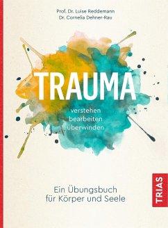 Trauma verstehen, bearbeiten, überwinden - Reddemann, Luise;Dehner-Rau, Cornelia