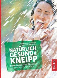 Natürlich gesund mit Kneipp - Bachmann, Robert;Schleinkofer, German M.