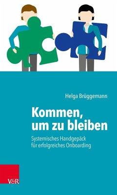 Kommen, um zu bleiben - Systemisches Handgepäck für erfolgreiches Onboarding - Brüggemann, Helga