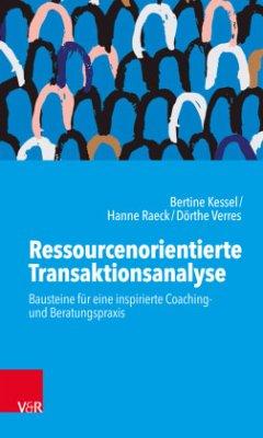 Ressourcenorientierte Transaktionsanalyse - Kessel, Bertine;Raeck, Hanne;Verres, Dörthe