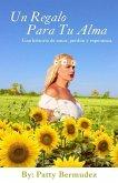 Un Regalo Para Tu Alma: Una Historia De Amor, Perdon y Esperanza