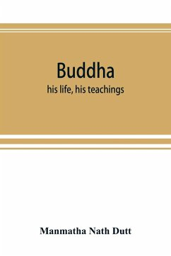 Buddha: his life, his teachings, his order (together with the history of the Buddhism) - Nath Dutt, Manmatha