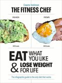 The Fitness Chef: Eat What You Like & Lose Weight for Life - The Infographic Guide to the Only Die T That Works