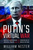 Putin's Virtual War: Russia's Subversion and Conversion of America, Europe and the World Beyond