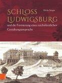 Schloss Ludwigsburg und die Formierung eines reichsfürstlichen Gestaltungsanspruchs