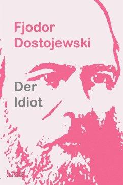 Der Idiot (eBook, ePUB) - Dostojewski, Fjodor