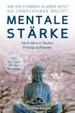 WIE EIN STARKER, KLARER GEIST SIE UNBESIEGBAR MACHT! Mentale Stärke nach dem 6 Säulen Prinzip aufbauen (eBook, ePUB)