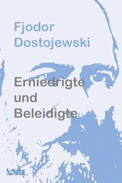 Erniedrigte und Beleidigte (eBook, ePUB) - Dostojewski, Fjodor