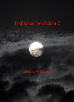 Tödliches Dorfleben 2 (eBook, ePUB) - Weckerle, Elsbeth