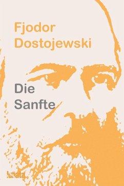Die Sanfte (eBook, ePUB) - Dostojewski, Fjodor