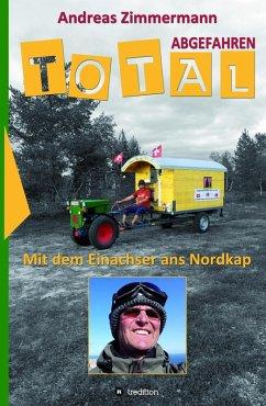 Total abgefahren - Mit dem Einachser ans Nordkap (eBook, ePUB) - Zimmermann, Andreas