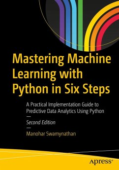 Mastering Machine Learning with Python in Six Steps (eBook, PDF) - Swamynathan, Manohar