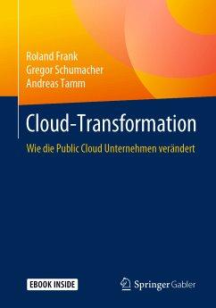Cloud-Transformation (eBook, PDF) - Frank, Roland; Schumacher, Gregor; Tamm, Andreas