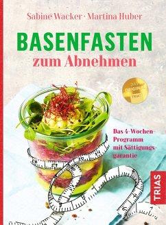 Basenfasten zum Abnehmen (eBook, ePUB) - Huber, Martina; Wacker, Sabine
