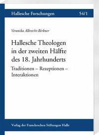 Hallesche Theologen in der zweiten Hälfte des 18. Jahrhunderts - Albrecht-Birkner, Veronika