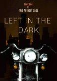 Left In The Dark (The Anthem Saga, #1) (eBook, ePUB)