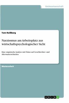 Narzissmus am Arbeitsplatz aus wirtschaftspsychologischer Sicht - Reißberg, Tom