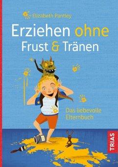 Erziehen ohne Frust & Tränen (eBook, ePUB) - Pantley, Elizabeth