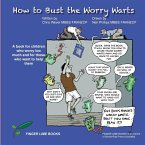How to Bust the Worry Warts: A book for children who worry too much and for those who want to help them