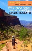 Grand Canyon Hiking Journal & Guide: What goes down, must come up. Explore the Great GC.