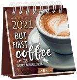 Miniwochenkalender 2021 But first coffee - Kleiner Bürokalender