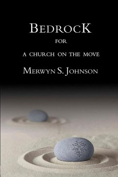 Bedrock for a Church on the Move - Johnson, Merwyn S.