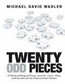 Twenty Odd Pieces: A Motley Mélange of Essays, Speeches, Lyrics, Plays, and Parodies for the Indiscriminate Reader (eBook, ePUB)