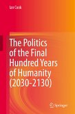 The Politics of the Final Hundred Years of Humanity (2030-2130)