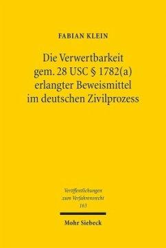 Die Verwertbarkeit gem. 28 USC § 1782(a) erlangter Beweismittel im deutschen Zivilprozess - Klein, Fabian