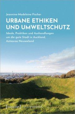 Urbane Ethiken und Umweltschutz - Fischer, Jeannine-Madeleine