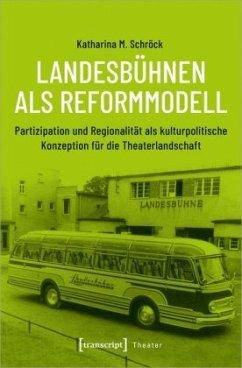 Landesbühnen als Reformmodell - Schroeck, Katharina M.