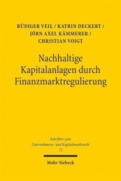 Nachhaltige Kapitalanlagen durch Finanzmarktregulierung - Veil, Rüdiger; Deckert, Katrin; Kämmerer, Jörn Axel; Voigt, Christian