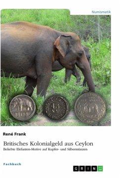 Britisches Kolonialgeld aus Ceylon. Beliebte Elefanten-Motive auf Kupfer- und Silbermünzen