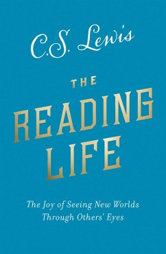 The Reading Life: The Joy of Seeing New Worlds Through Others Eyes