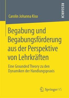 Begabung und Begabungsförderung aus der Perspektive von Lehrkräften (eBook, PDF) - Kiso, Carolin Johanna