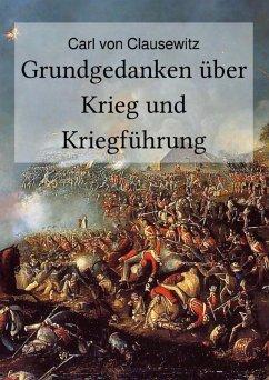 Grundgedanken über Krieg und Kriegführung (eBook, ePUB) - Clausewitz, Carl Von