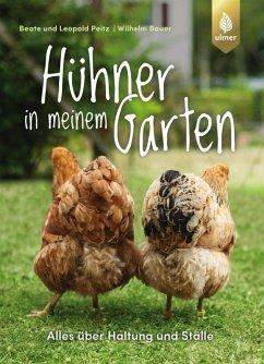 Hühner in meinem Garten (eBook, PDF) - Beate und Leopold Peitz; Bauer, Wilhelm