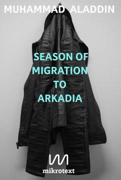 Season of Migration to Arkadia (eBook, ePUB) - Aladdin, Muhammad