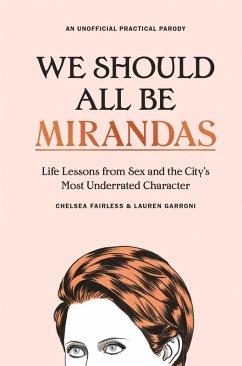 We Should All Be Mirandas (eBook, ePUB) - Fairless, Chelsea; Garroni, Lauren