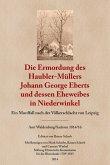 Die Ermordung des Haubler-Müllers Johann George Eberts und dessen Eheweibes in Niederwinkel (eBook, ePUB)