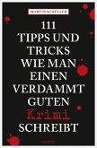 111 Tipps und Tricks, wie man einen verdammt guten Krimi schreibt (eBook, ePUB)