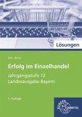 Jahrgangsstufe 12 - Lernfelder 11, 13, 14, Lösungen / Erfolg im Einzelhandel, Ausgabe Bayern